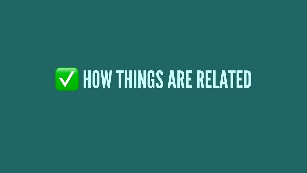 ✅ HOW THINGS ARE RELATED