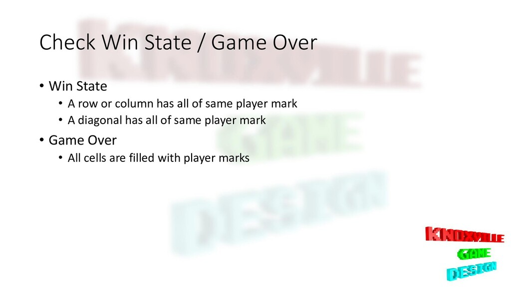 Check Win State / Game Over • Win State • A row...