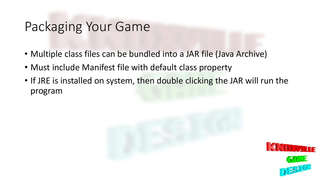 Packaging Your Game • Multiple class files can ...