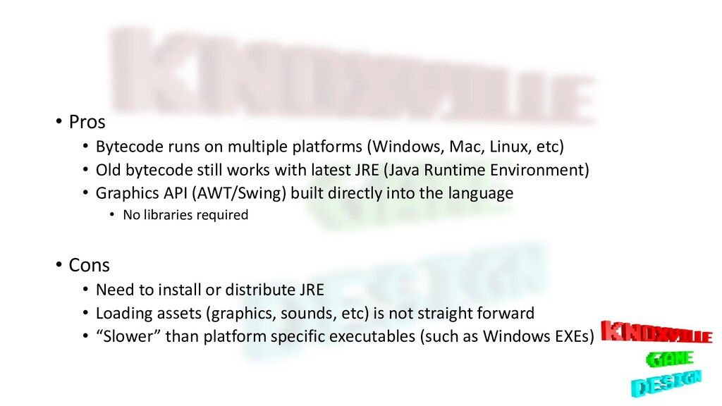 • Pros • Bytecode runs on multiple platforms (W...