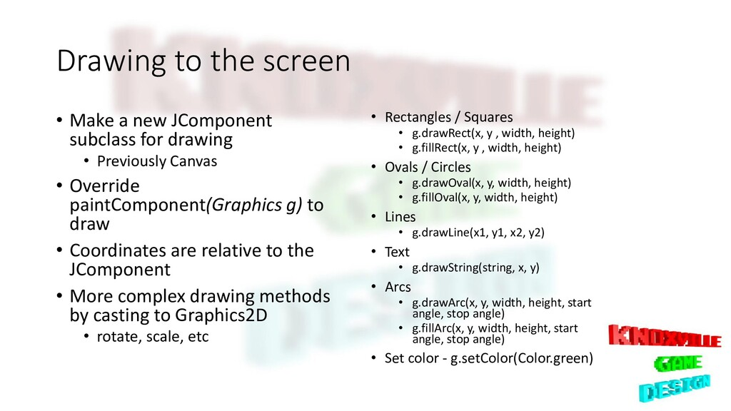Drawing to the screen • Make a new JComponent s...