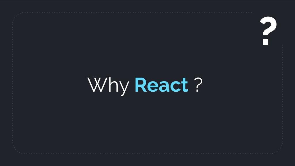 Why React ? ?