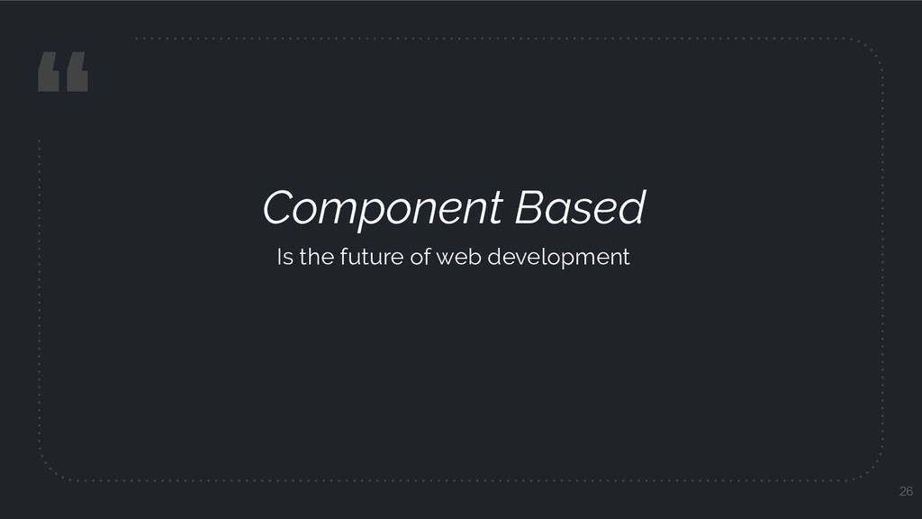 """ Component Based Is the future of web developm..."