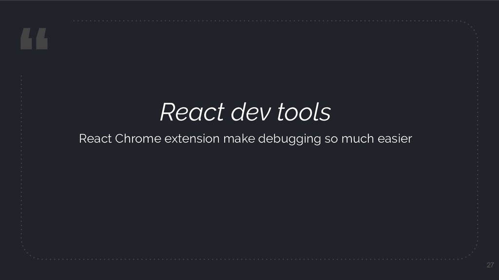 """ React dev tools React Chrome extension make d..."