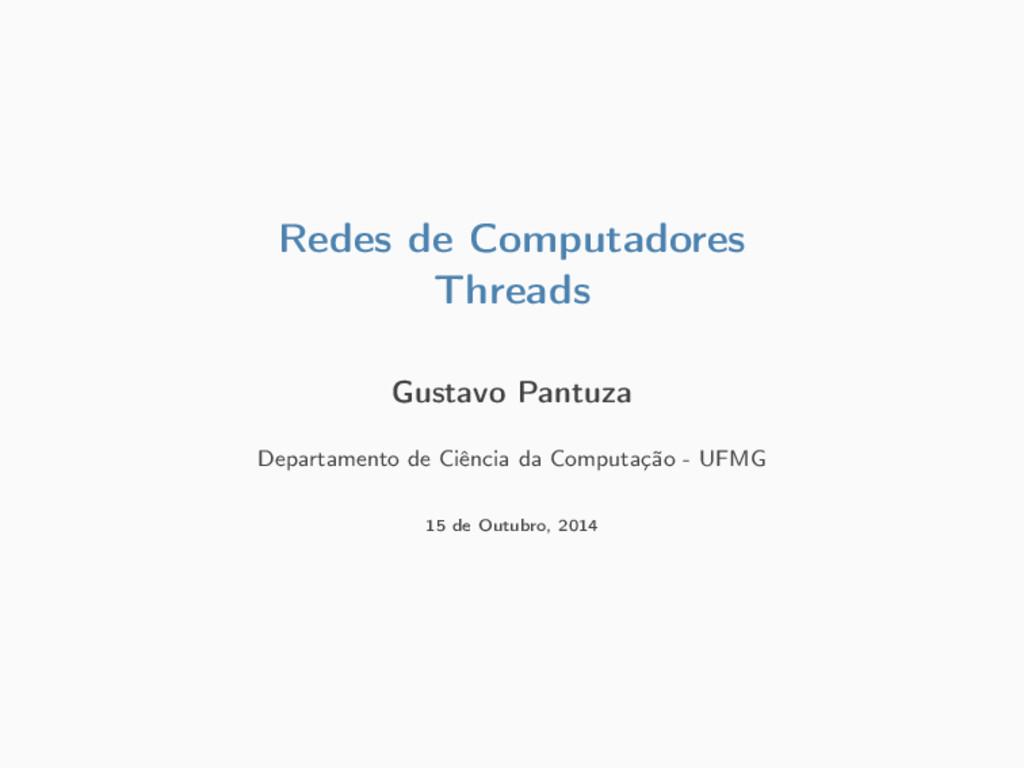 Redes de Computadores Threads Gustavo Pantuza D...