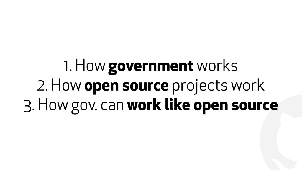 ! 1. How government works 2. How open source pr...