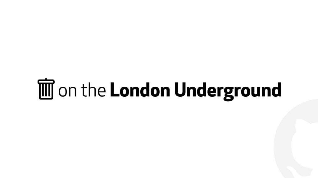 "! "" on the London Underground"