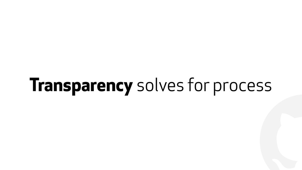 ! Transparency solves for process