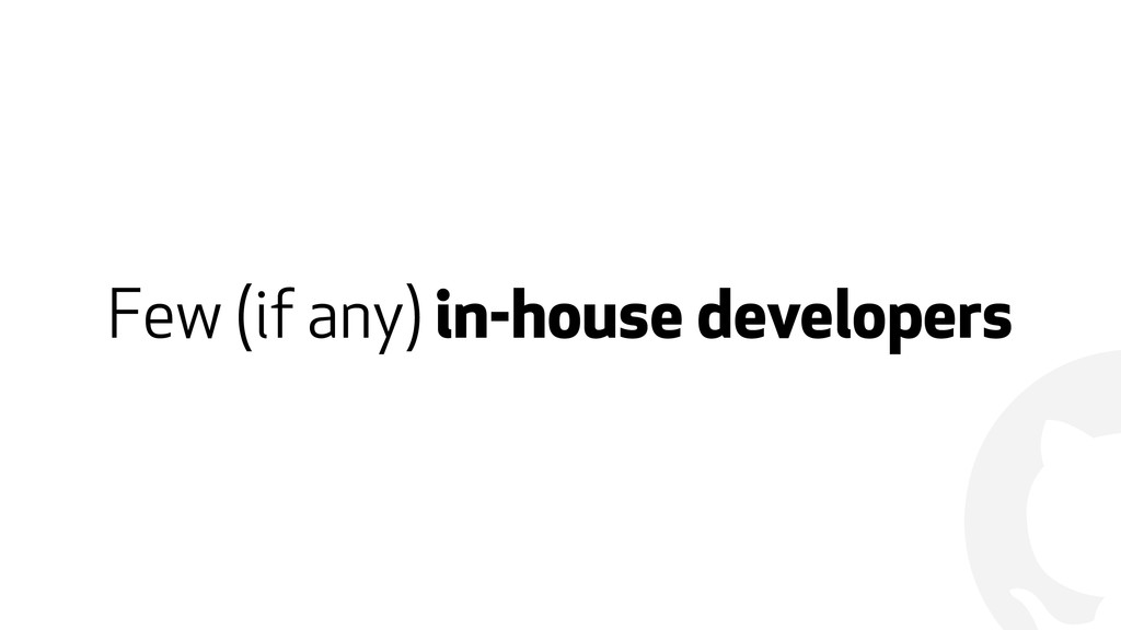 ! Few (if any) in-house developers