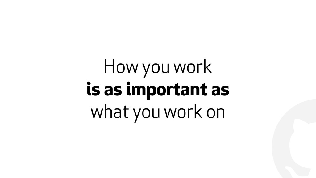 ! How you work is as important as what you work...