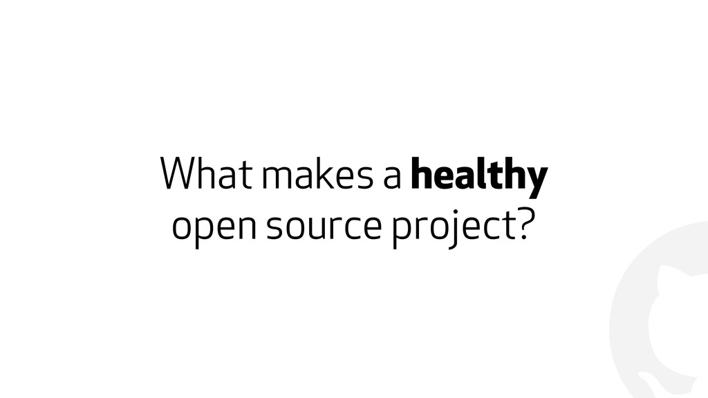 ! What makes a healthy  open source project?