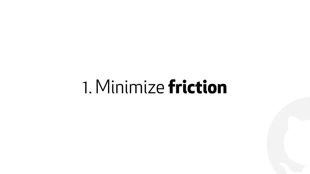 ! 1. Minimize friction