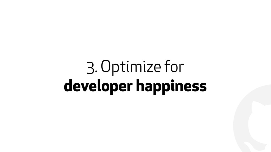 ! 3. Optimize for  developer happiness