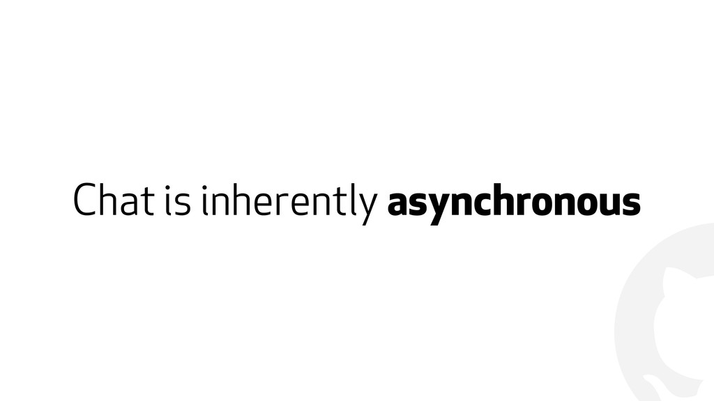 ! Chat is inherently asynchronous