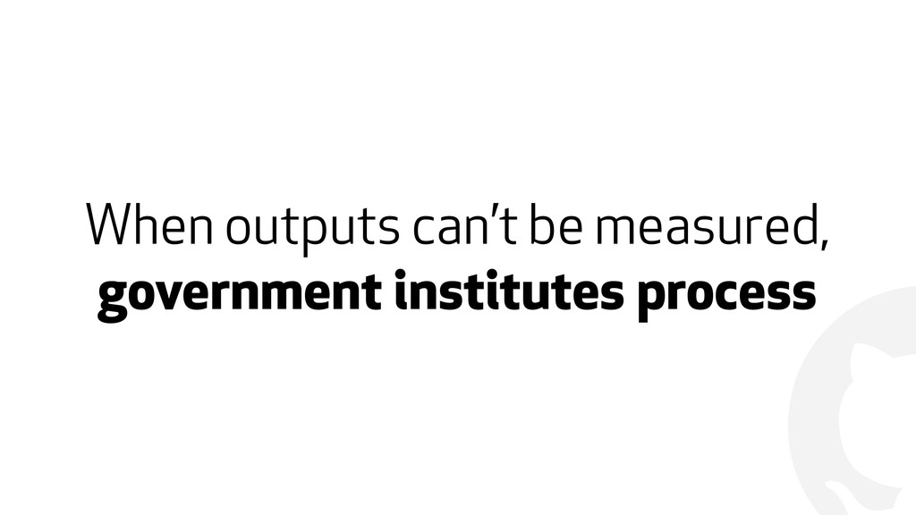 ! When outputs can't be measured, government in...