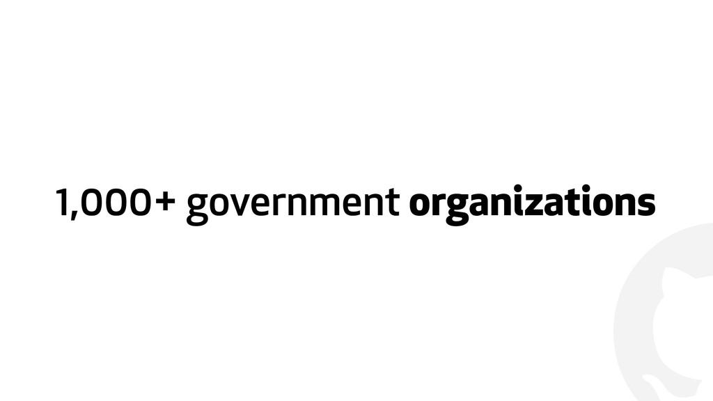 ! 1,000+ government organizations