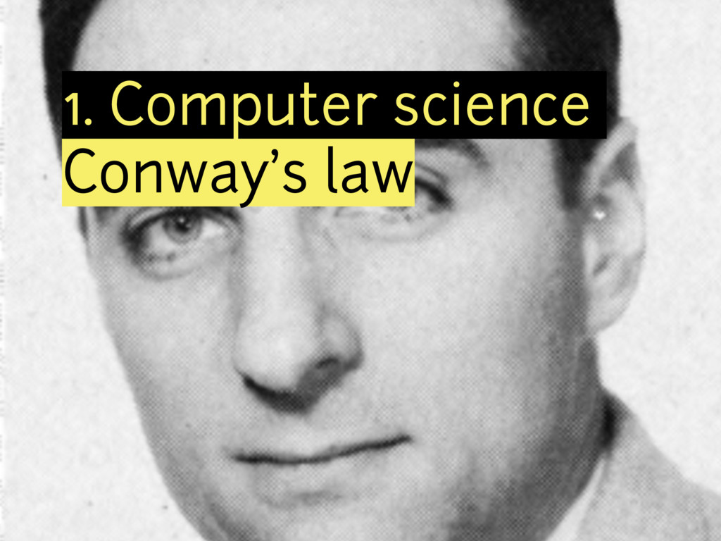 1. Computer science Conway's law