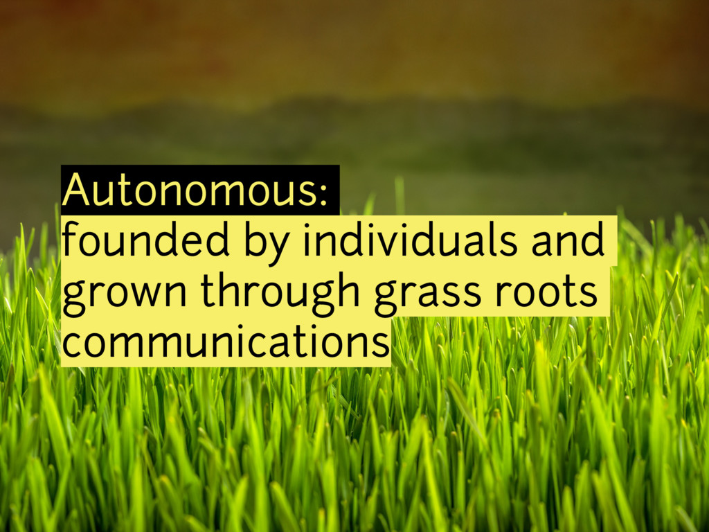 Autonomous: founded by individuals and grown th...
