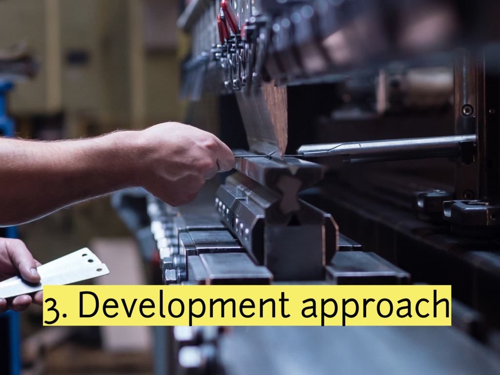 3. Development approach