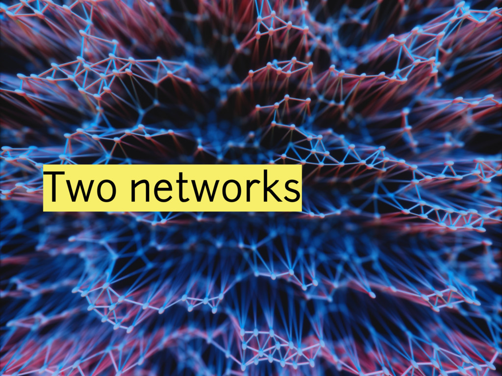 Two networks