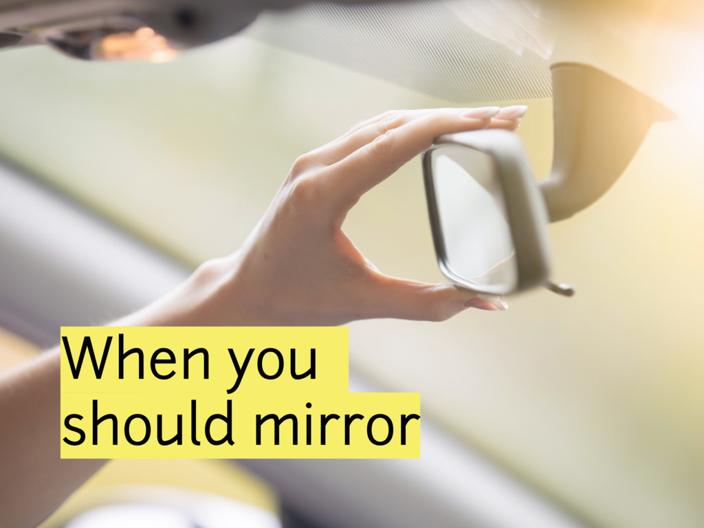 When you should mirror