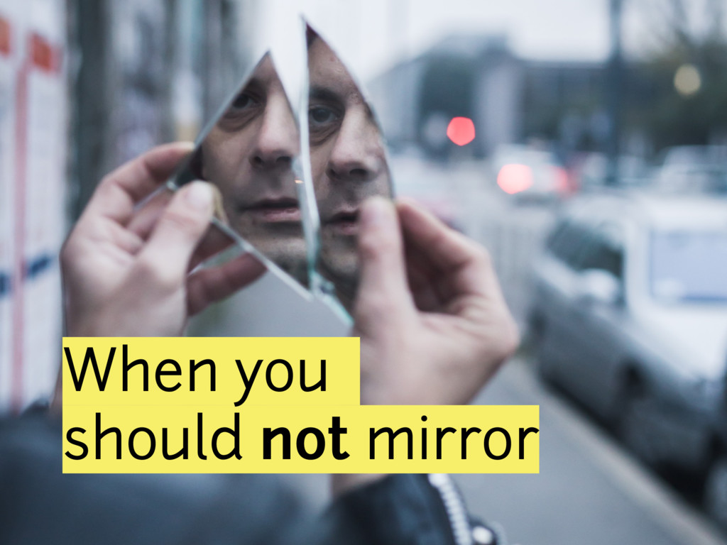 When you should not mirror