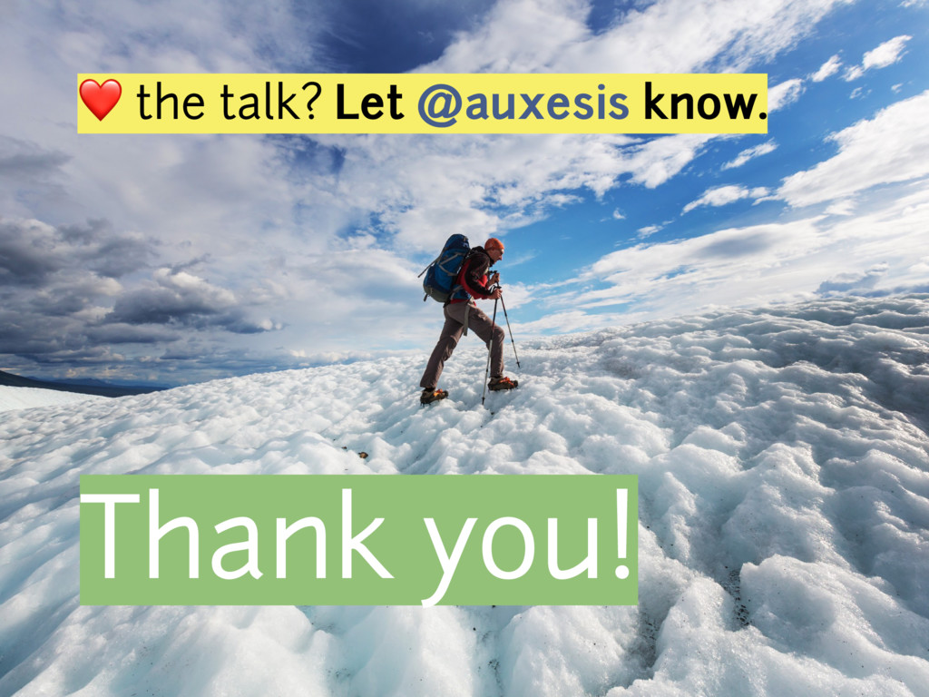 Thank you! ❤ the talk? Let @auxesis know.