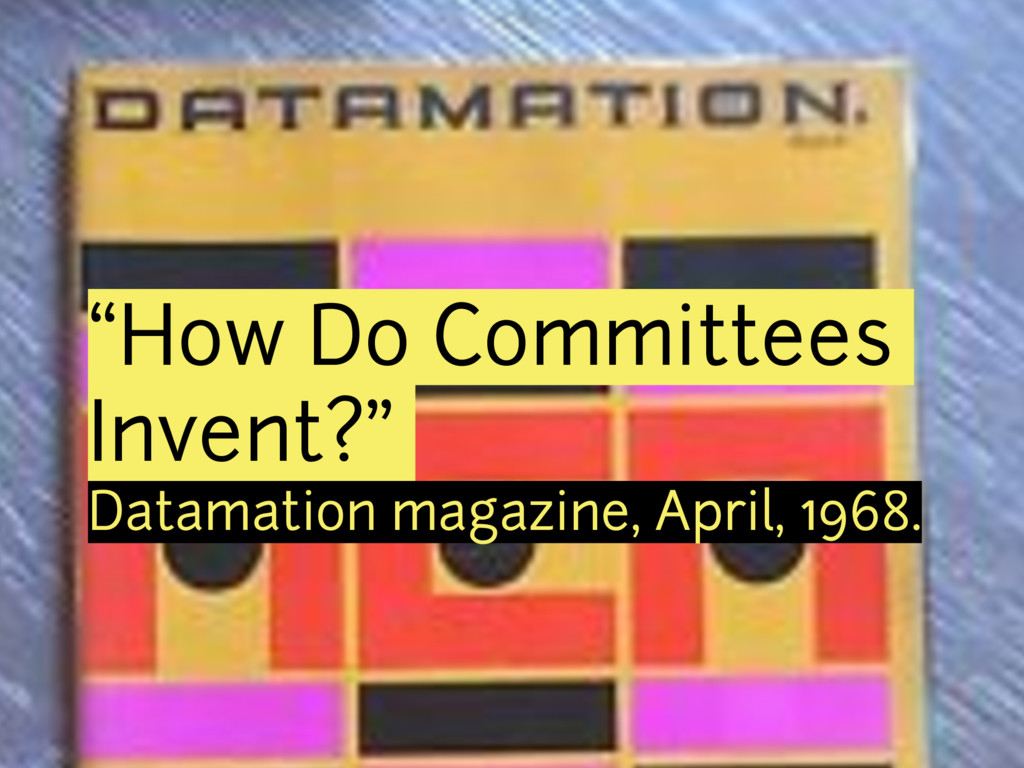 """How Do Committees Invent?"" Datamation magazine..."