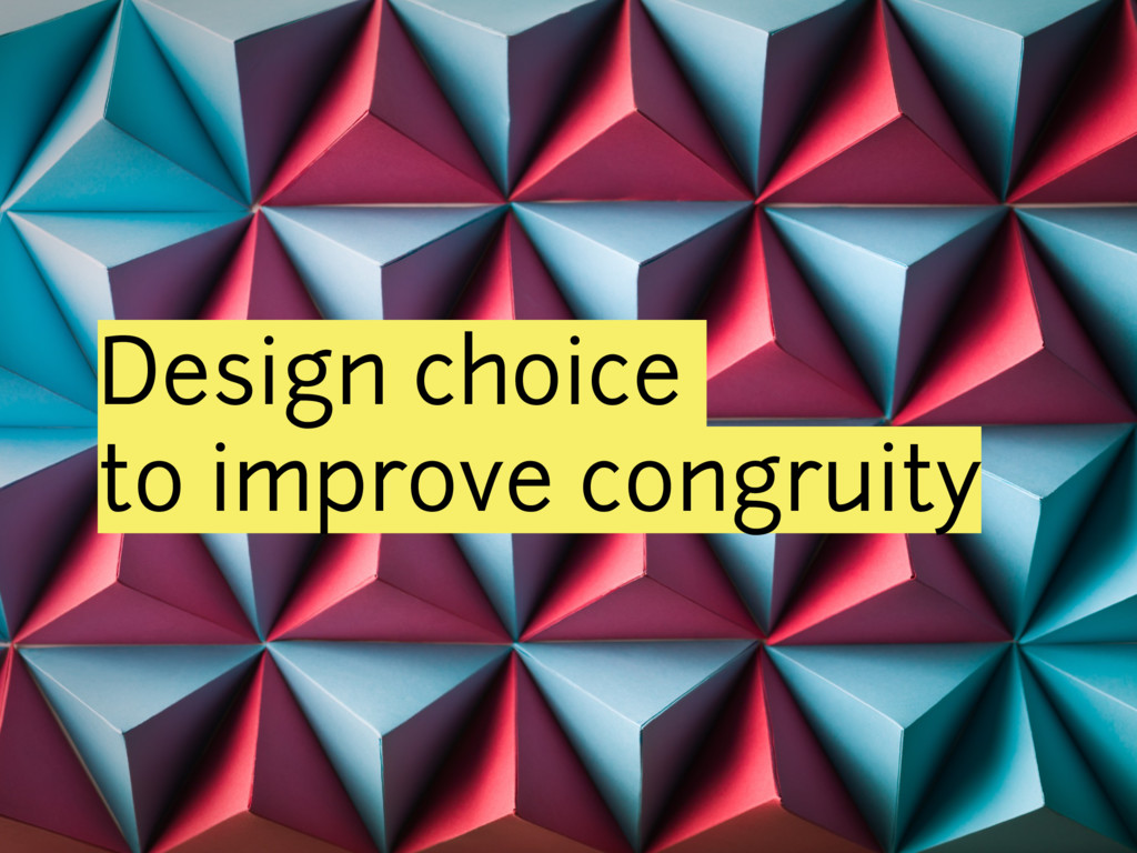 Design choice to improve congruity