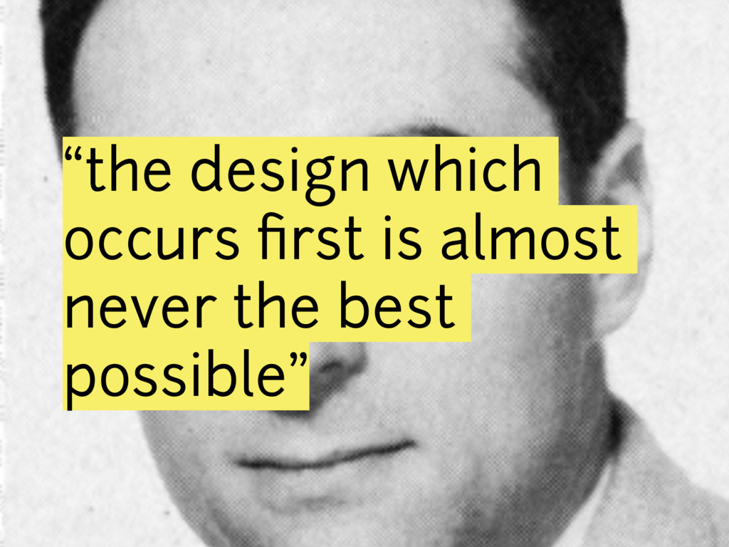 """the design which occurs first is almost never t..."