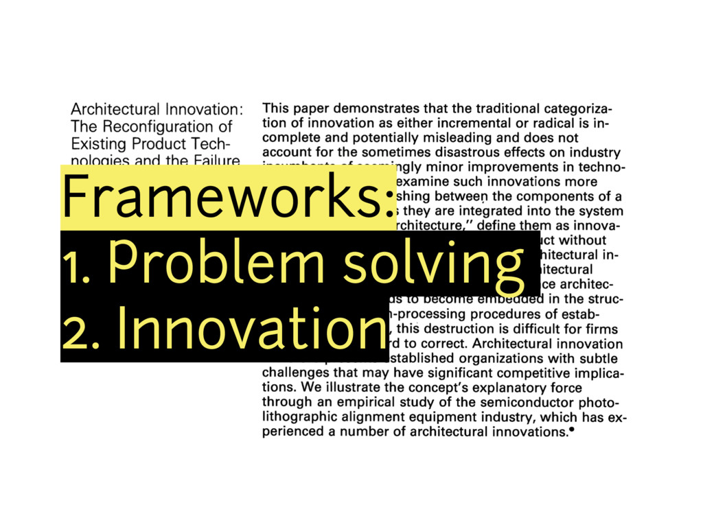 Frameworks: 1. Problem solving 2. Innovation
