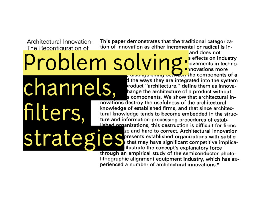 Problem solving: channels, filters, strategies