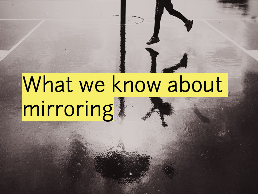 What we know about mirroring