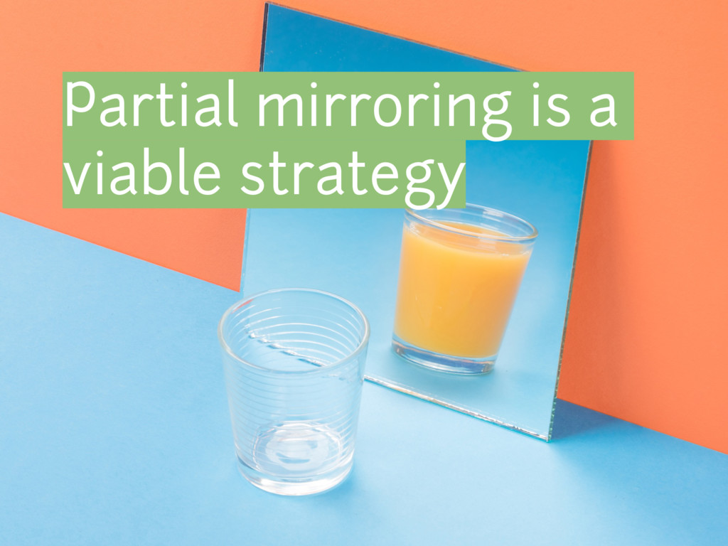 Partial mirroring is a viable strategy