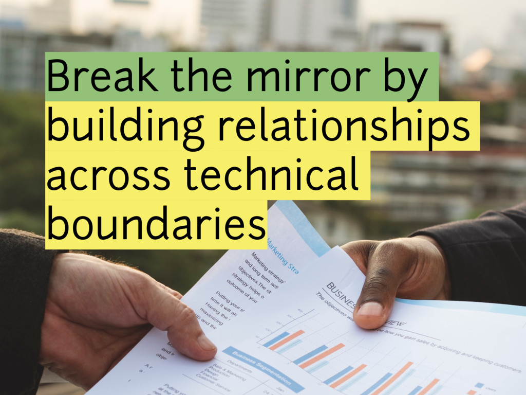 Break the mirror by building relationships acro...