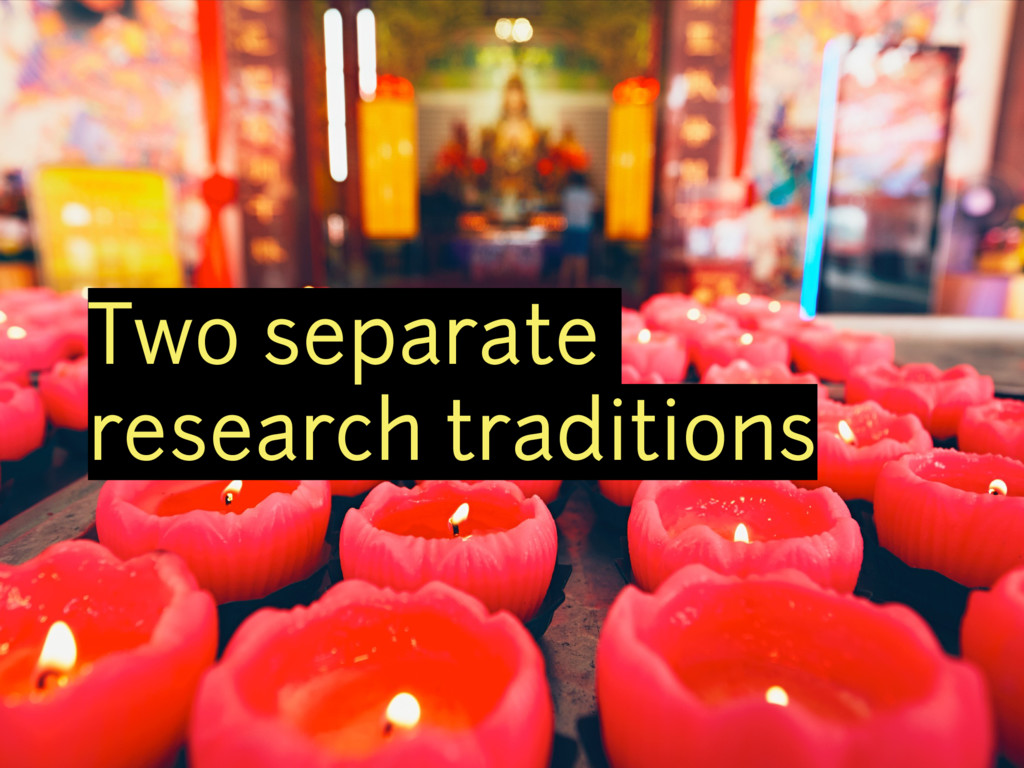 Two separate research traditions