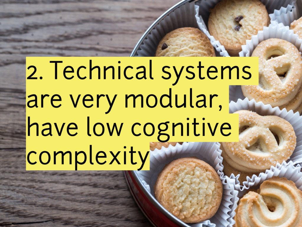 2. Technical systems are very modular, have low...