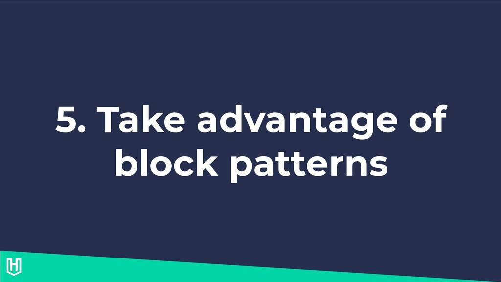 5. Take advantage of block patterns