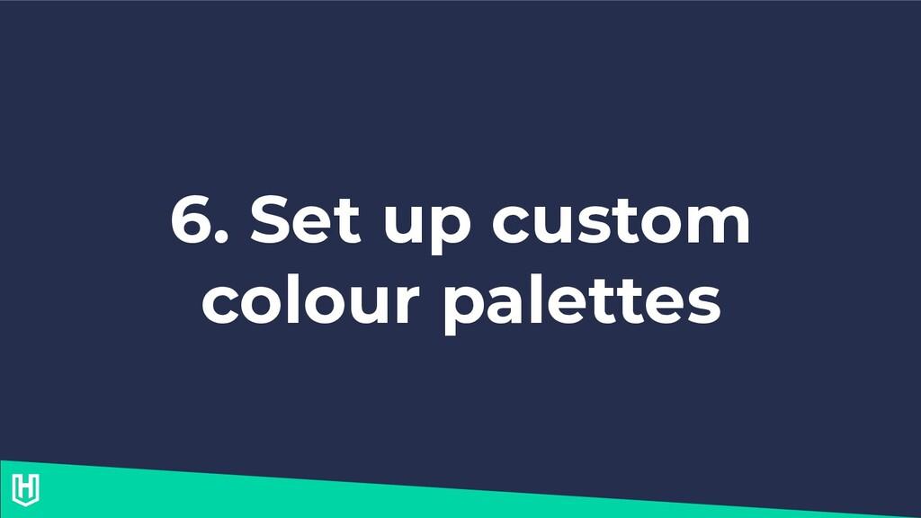 6. Set up custom colour palettes