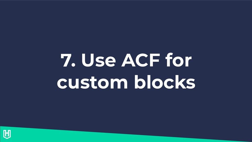7. Use ACF for custom blocks