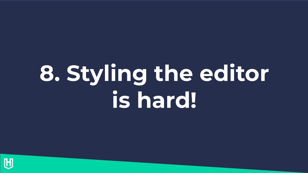 8. Styling the editor is hard!