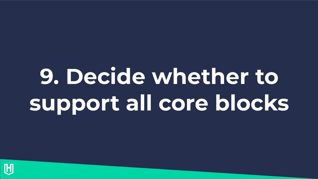 9. Decide whether to support all core blocks