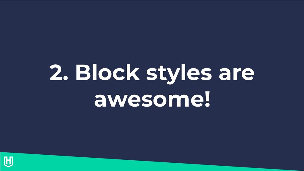 2. Block styles are awesome!
