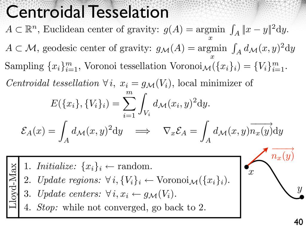 Centroidal Tesselation 40 A ⇥ Rn, Euclidean cen...