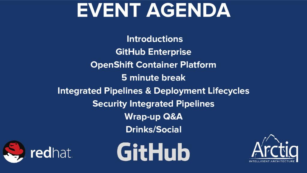 EVENT AGENDA Introductions GitHub Enterprise Op...