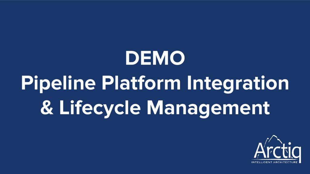 DEMO Pipeline Platform Integration & Lifecycle ...