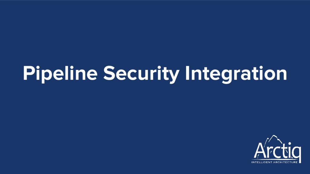 Pipeline Security Integration