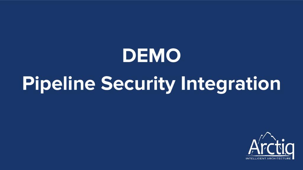 DEMO Pipeline Security Integration