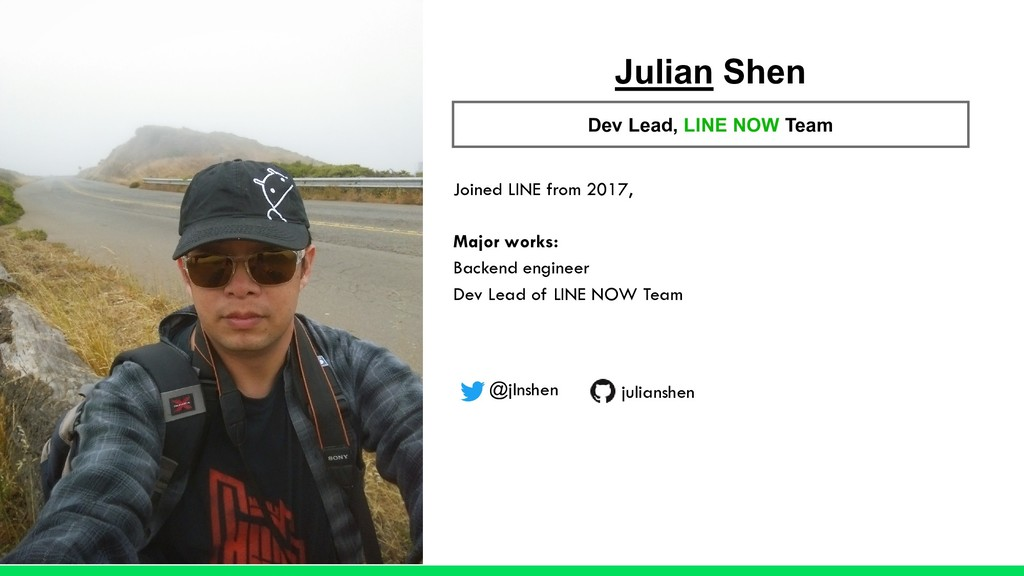 Julian Shen Dev Lead, LINE NOW Team Joined LINE...