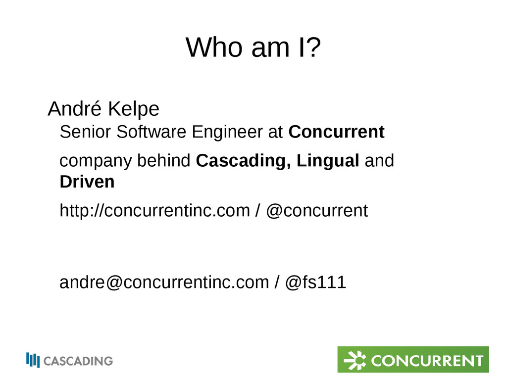 Who am I? André Kelpe Senior Software Engineer ...